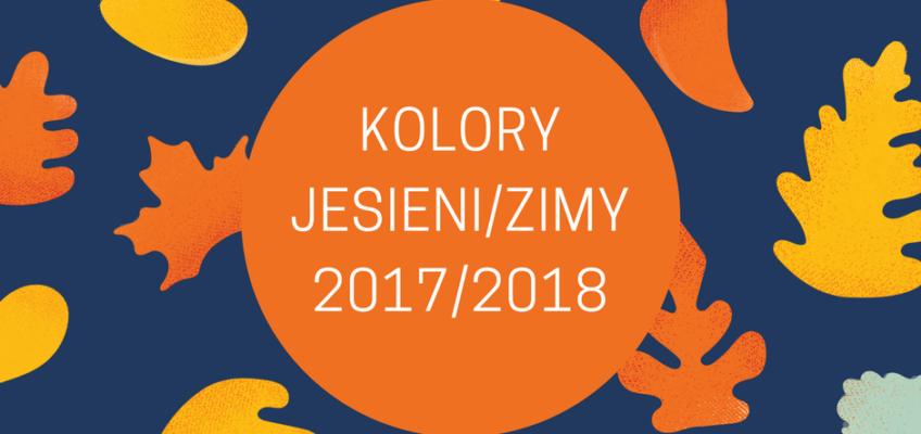Kolory jesieni i zimy 2017/2018