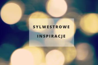 SYLWESTROWE INSPIRACJE